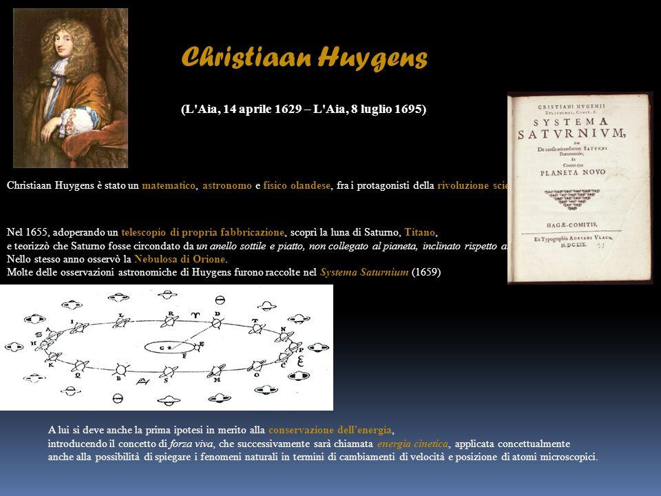 Christiaan Huygens (L'Aia, 14 aprile 1629 – L'Aia, 8 luglio 1695) Christiaan Huygens è stato un matematico, astronomo e fisico olandese, fra i protago