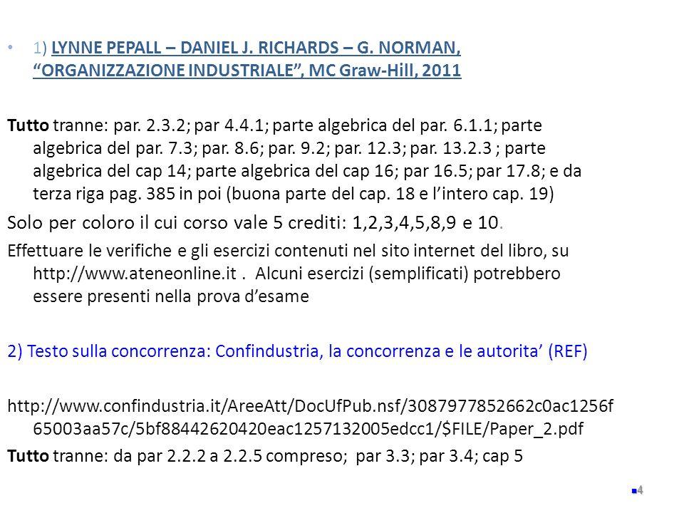 1) LYNNE PEPALL – DANIEL J. RICHARDS – G. NORMAN, ORGANIZZAZIONE INDUSTRIALE, MC Graw-Hill, 2011 Tutto tranne: par. 2.3.2; par 4.4.1; parte algebrica