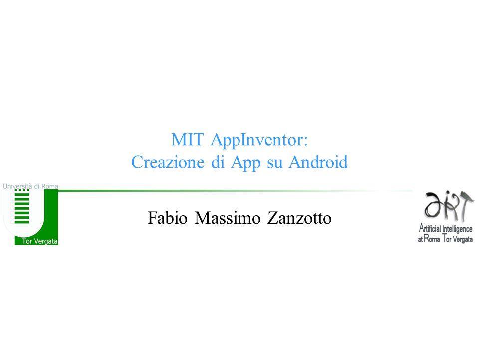 MIT AppInventor: Creazione di App su Android Fabio Massimo Zanzotto