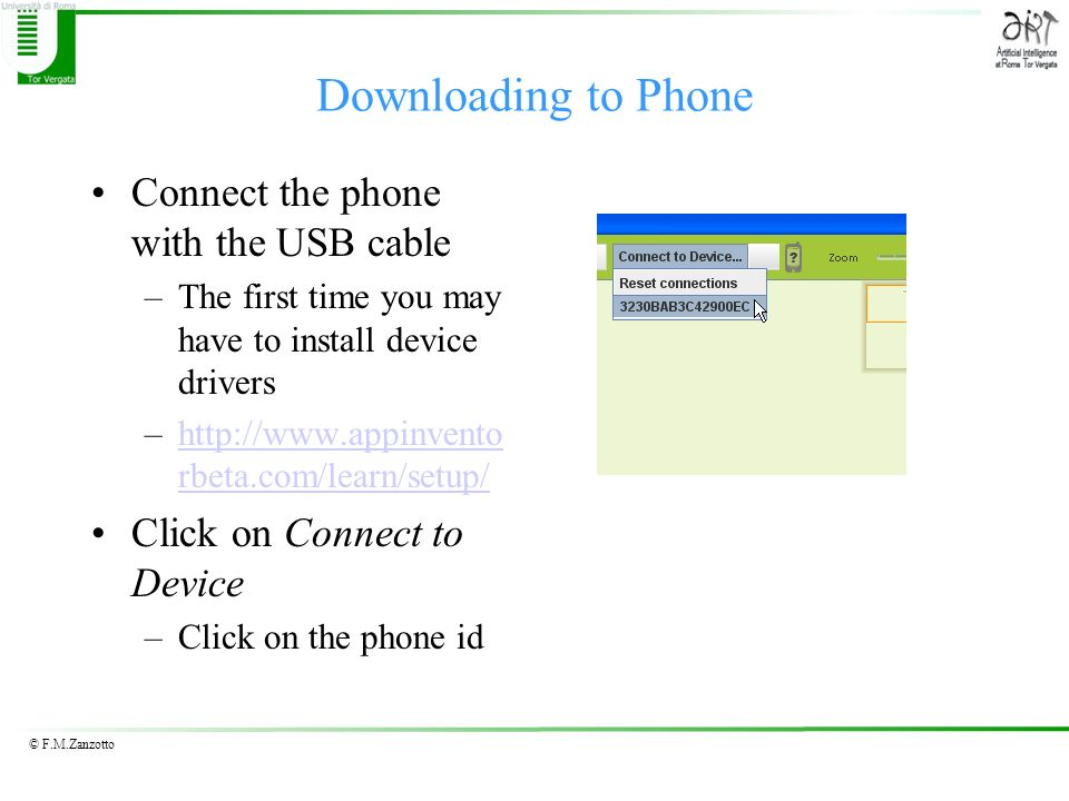 © F.M.Zanzotto Downloading to Phone Connect the phone with the USB cable –The first time you may have to install device drivers –http://www.appinvento