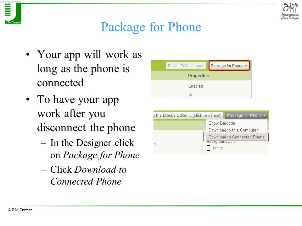 © F.M.Zanzotto Package for Phone Your app will work as long as the phone is connected To have your app work after you disconnect the phone –In the Des