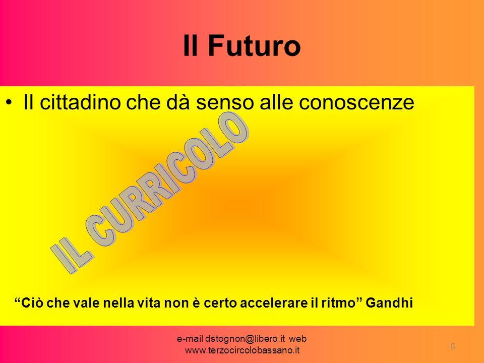 e-mail dstognon@libero.it web www.terzocircolobassano.it 8 Il Futuro Il cittadino che dà senso alle conoscenze Ciò che vale nella vita non è certo accelerare il ritmo Gandhi
