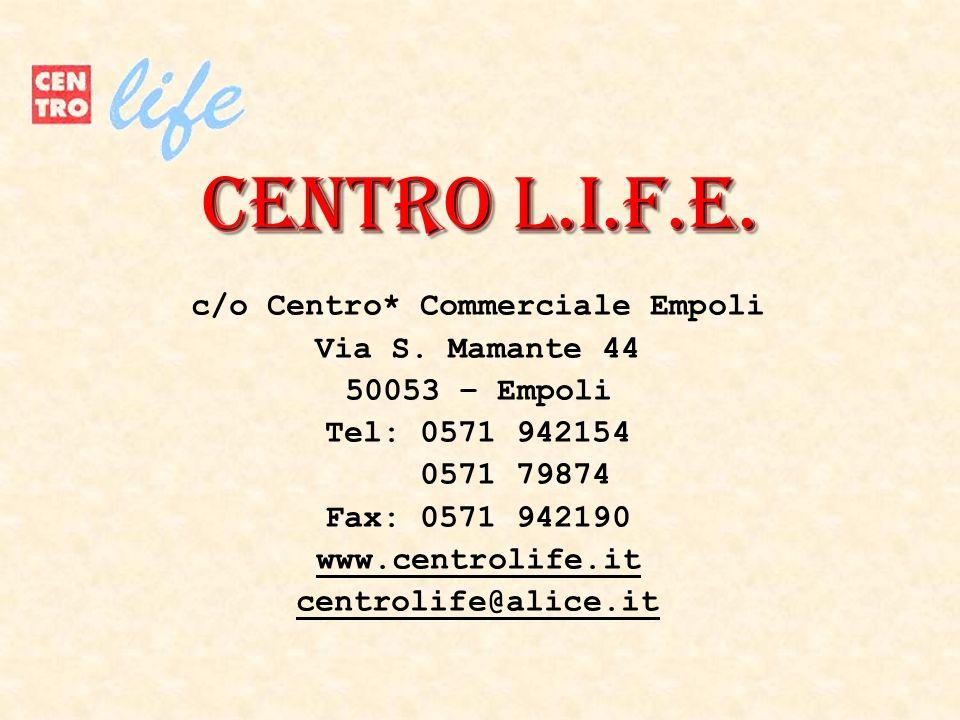 CENtRO L.I.F.E.c/o Centro* Commerciale Empoli Via S.