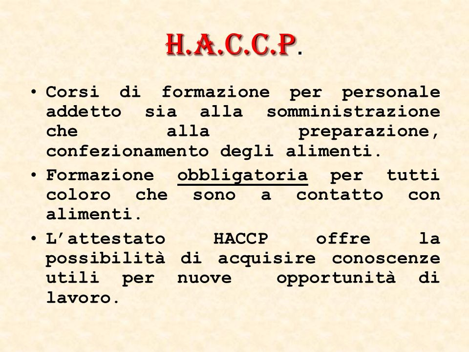 H.A.C.C.P. Addetto attività alimentari semplici (8 ore) Addetto attività alimentari complesse (12 ore) Responsabile attività alimentari complesse (16