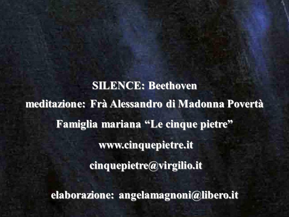 elaborazione: angelamagnoni@libero.it www.cinquepietre.it cinquepietre@virgilio.it meditazione: Frà Alessandro di Madonna Povertà Famiglia mariana Le cinque pietre SILENCE: Beethoven