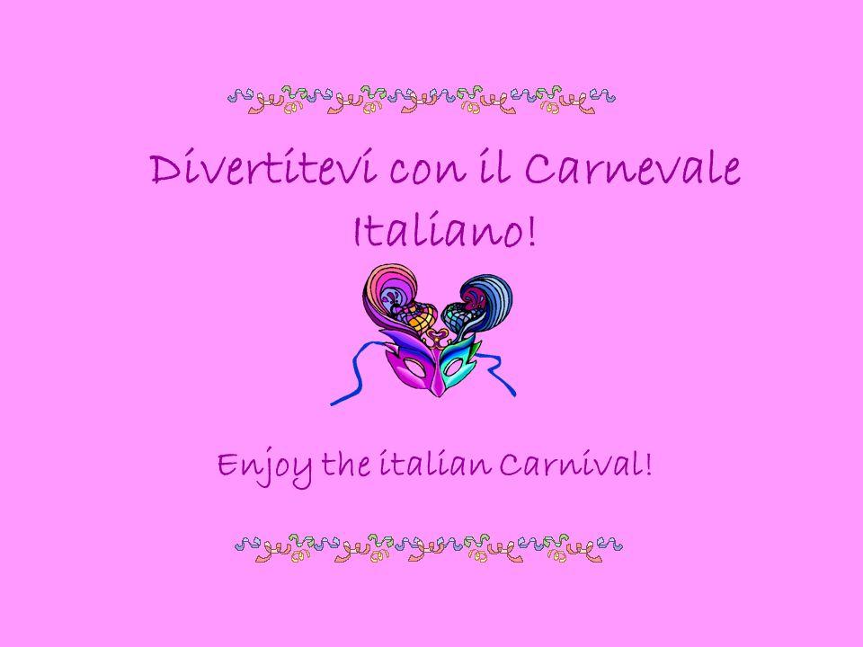 Divertitevi con il Carnevale Italiano! Enjoy the italian Carnival!