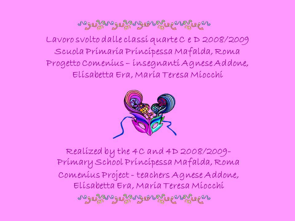 Lavoro svolto dalle classi quarte C e D 2008/2009 Scuola Primaria Principessa Mafalda, Roma Progetto Comenius – insegnanti Agnese Addone, Elisabetta E