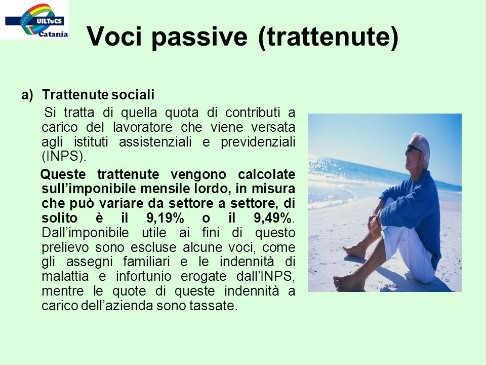 Voci passive (trattenute) a)Trattenute sociali Si tratta di quella quota di contributi a carico del lavoratore che viene versata agli istituti assiste