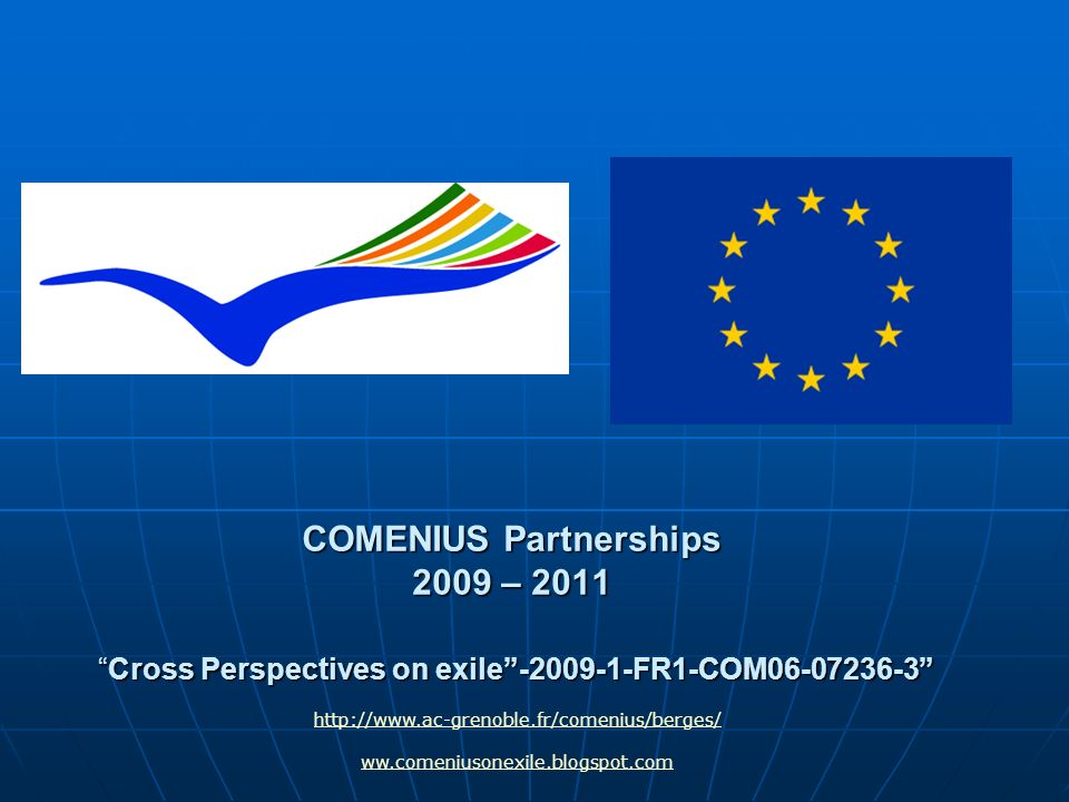 COMENIUS Partnerships 2009 – 2011Cross Perspectives on exile-2009-1-FR1-COM06-07236-3 http://www.ac-grenoble.fr/comenius/berges/ ww.comeniusonexile.bl