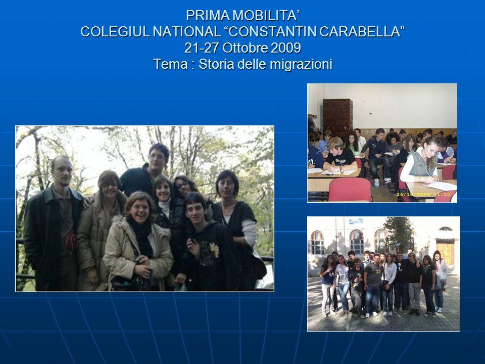 PRIMA MOBILITA COLEGIUL NATIONAL CONSTANTIN CARABELLA 21-27 Ottobre 2009 Tema : Storia delle migrazioni