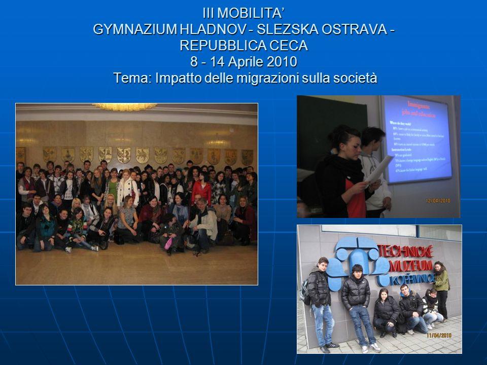 III MOBILITA GYMNAZIUM HLADNOV - SLEZSKA OSTRAVA - REPUBBLICA CECA 8 - 14 Aprile 2010 Tema: Impatto delle migrazioni sulla società