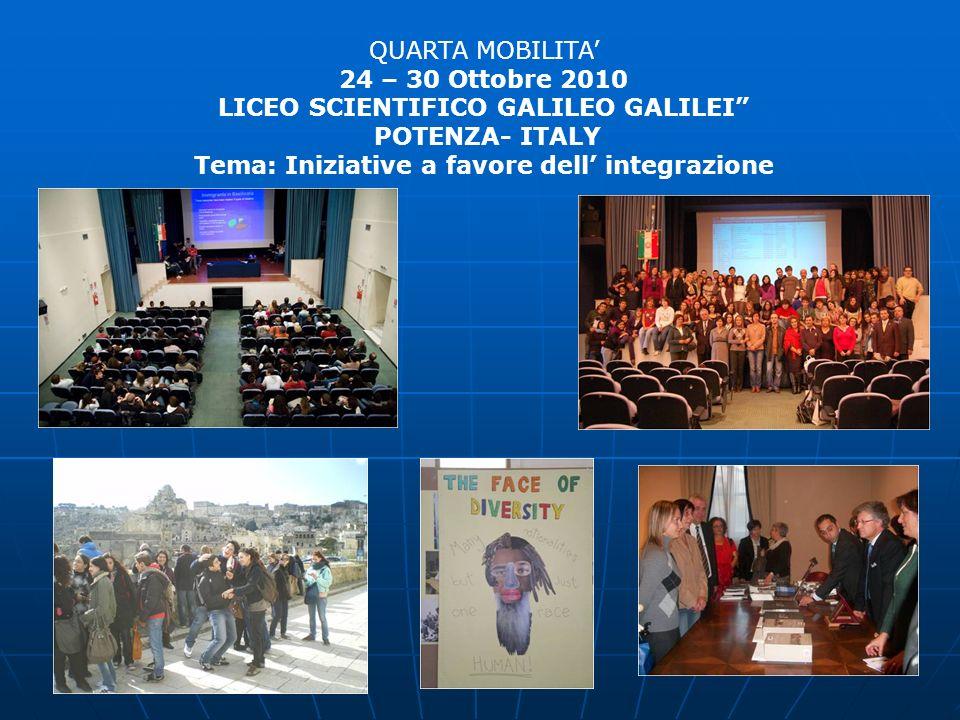QUARTA MOBILITA 24 – 30 Ottobre 2010 LICEO SCIENTIFICO GALILEO GALILEI POTENZA- ITALY Tema: Iniziative a favore dell integrazione