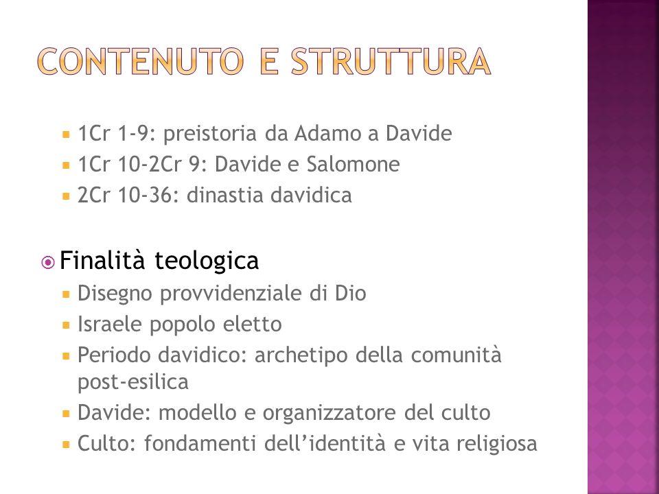 1Cr 1-9: preistoria da Adamo a Davide 1Cr 10-2Cr 9: Davide e Salomone 2Cr 10-36: dinastia davidica Finalità teologica Disegno provvidenziale di Dio Is