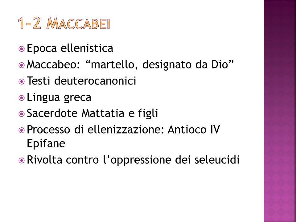 Epoca ellenistica Maccabeo: martello, designato da Dio Testi deuterocanonici Lingua greca Sacerdote Mattatia e figli Processo di ellenizzazione: Antio