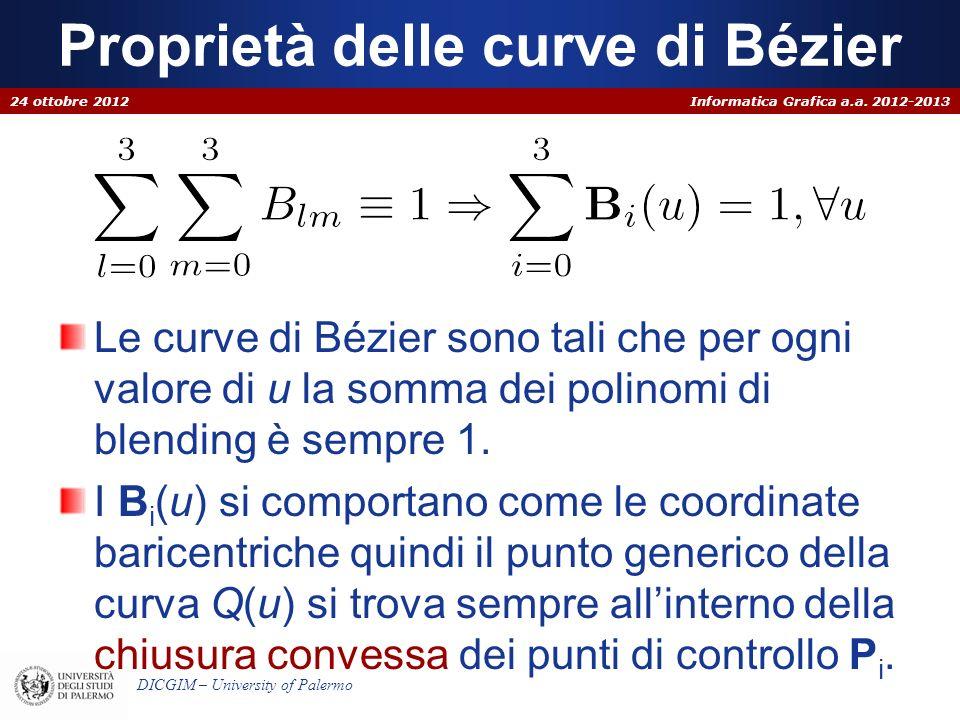 Informatica Grafica a.a. 2012-2013 DICGIM – University of Palermo Proprietà delle curve di Bézier Le curve di Bézier sono tali che per ogni valore di