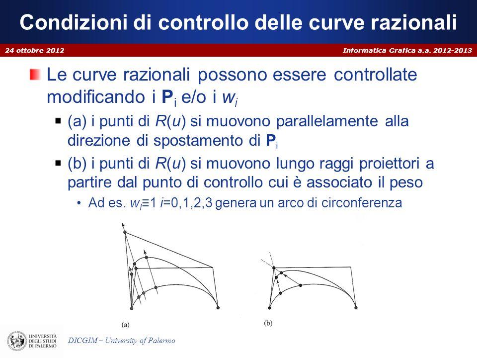 Informatica Grafica a.a. 2012-2013 DICGIM – University of Palermo Condizioni di controllo delle curve razionali Le curve razionali possono essere cont