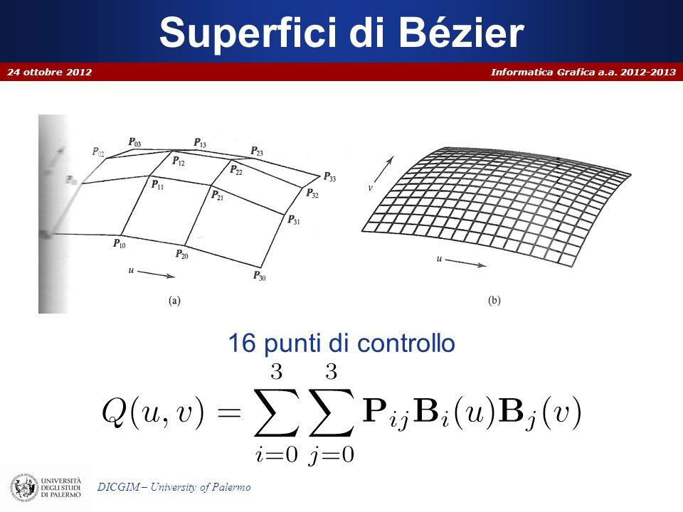 Informatica Grafica a.a. 2012-2013 DICGIM – University of Palermo Superfici di Bézier 24 ottobre 2012 16 punti di controllo