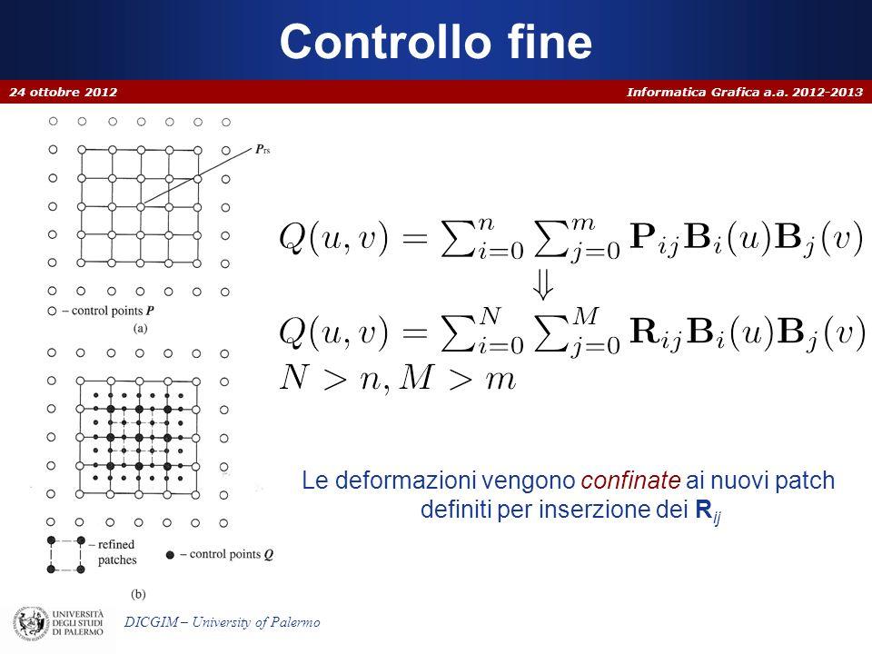 Informatica Grafica a.a. 2012-2013 DICGIM – University of Palermo Controllo fine 24 ottobre 2012 Le deformazioni vengono confinate ai nuovi patch defi