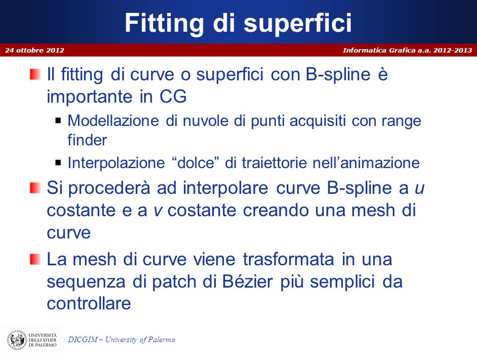 Informatica Grafica a.a. 2012-2013 DICGIM – University of Palermo Fitting di superfici Il fitting di curve o superfici con B-spline è importante in CG