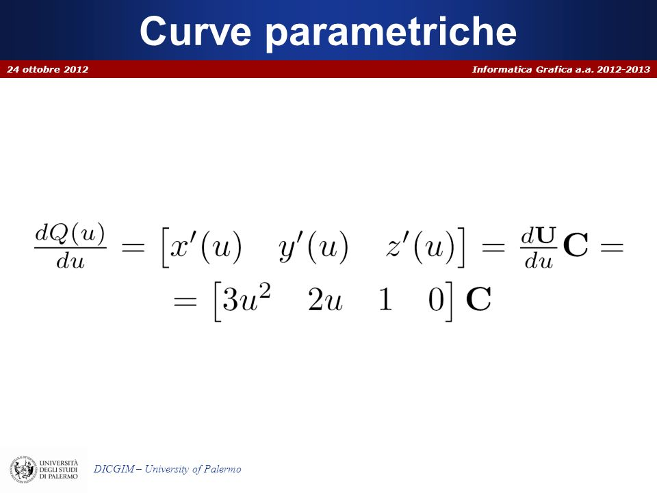 Informatica Grafica a.a. 2012-2013 DICGIM – University of Palermo Curve parametriche 24 ottobre 2012
