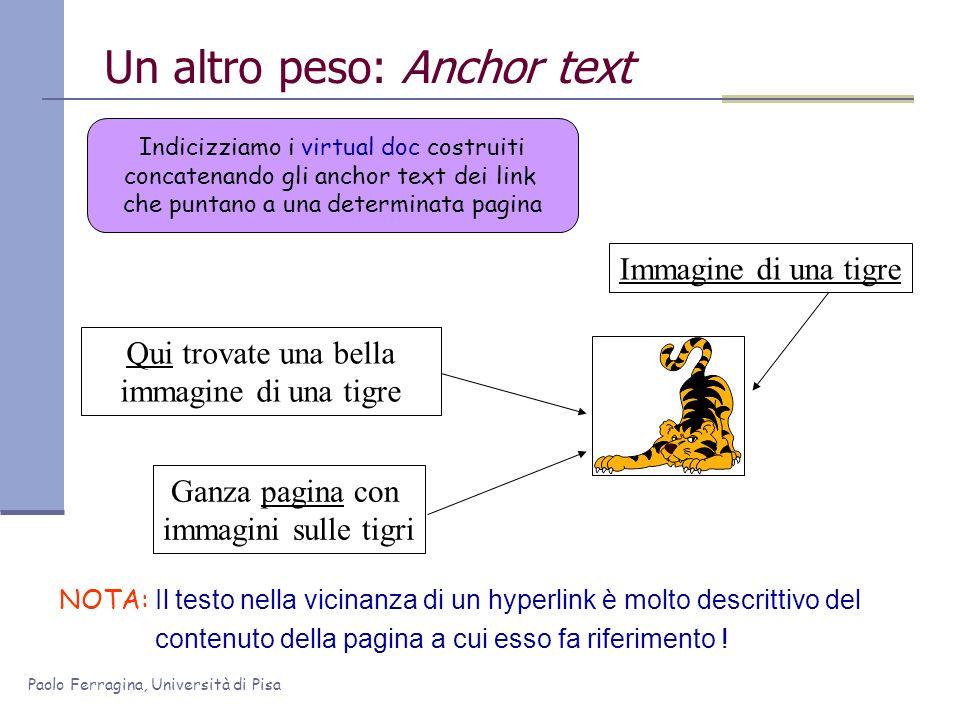 Paolo Ferragina, Università di Pisa Un altro peso: Anchor text Qui trovate una bella immagine di una tigre Immagine di una tigre Ganza pagina con imma