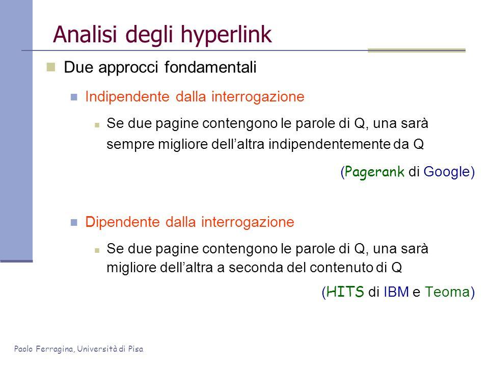 Paolo Ferragina, Università di Pisa Analisi degli hyperlink Due approcci fondamentali Indipendente dalla interrogazione Se due pagine contengono le pa