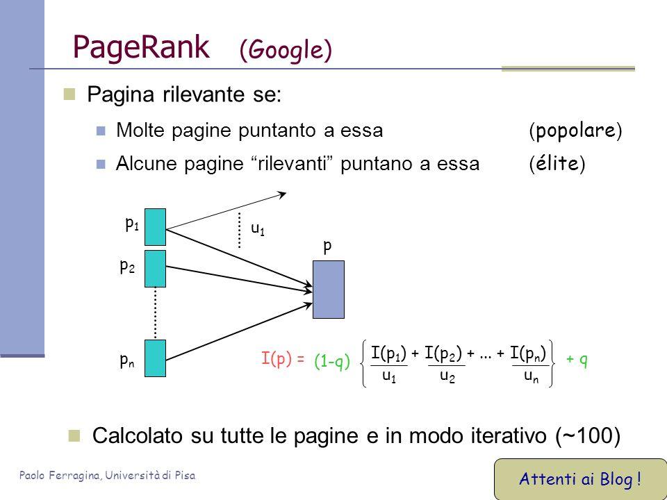 Paolo Ferragina, Università di Pisa PageRank ( Google ) Pagina rilevante se: Molte pagine puntanto a essa ( popolare ) Alcune pagine rilevanti puntano