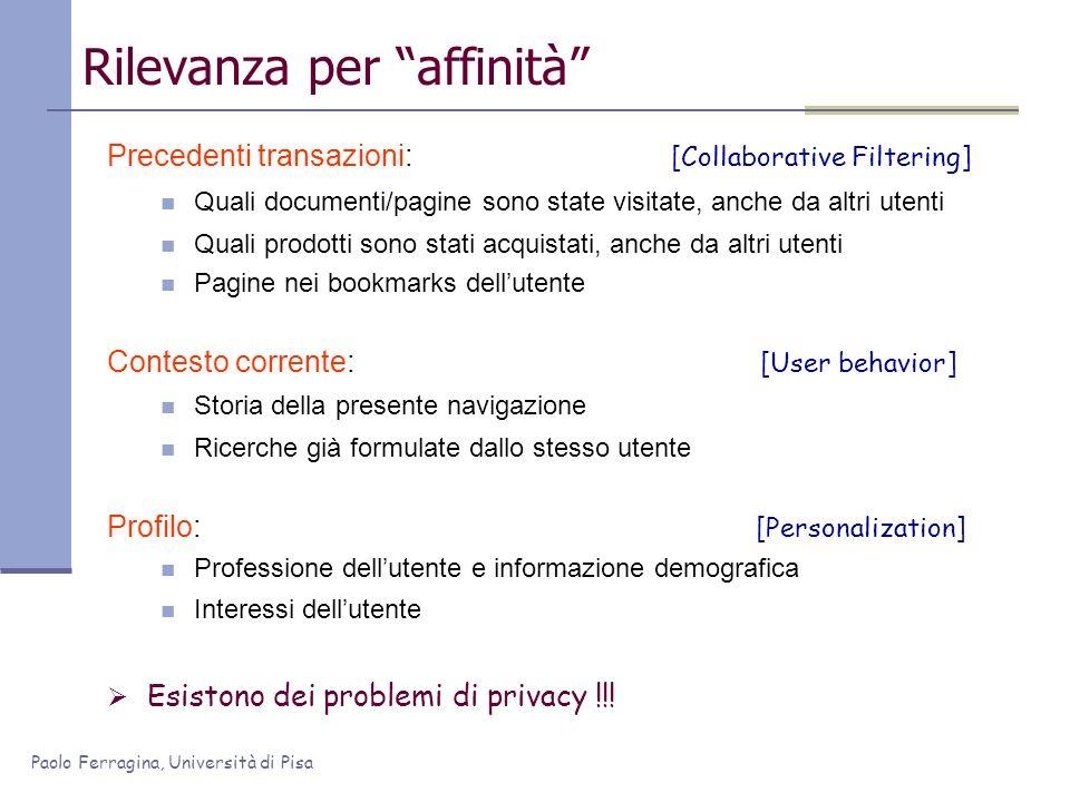 Paolo Ferragina, Università di Pisa Rilevanza per affinità Precedenti transazioni: [Collaborative Filtering] Quali documenti/pagine sono state visitat