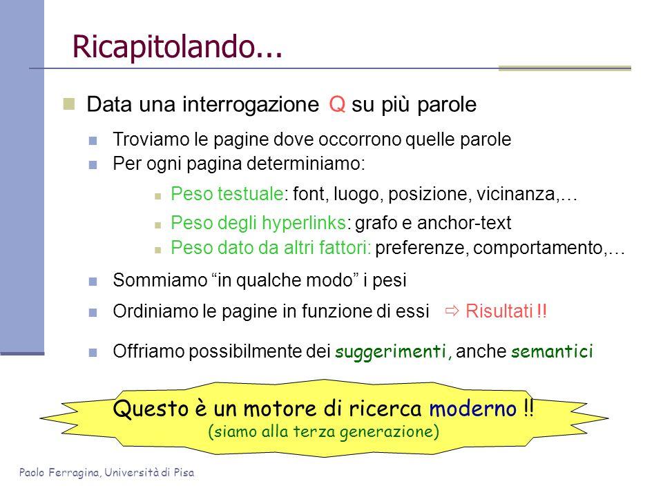 Paolo Ferragina, Università di Pisa Ricapitolando... Data una interrogazione Q su più parole Troviamo le pagine dove occorrono quelle parole Per ogni