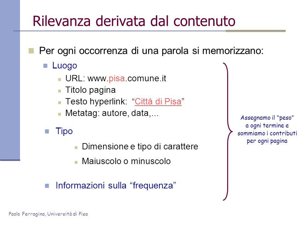 Paolo Ferragina, Università di Pisa Rilevanza derivata dal contenuto Per ogni occorrenza di una parola si memorizzano: Luogo URL: www.pisa.comune.it T