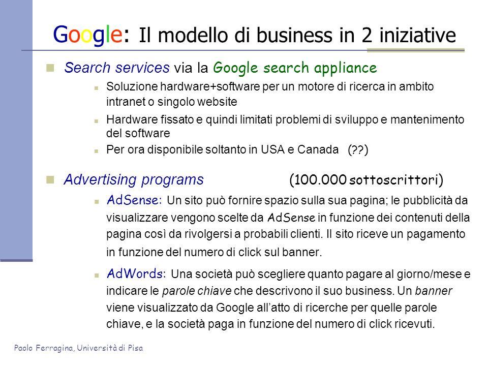 Paolo Ferragina, Università di Pisa Google: Il modello di business in 2 iniziative Search services via la Google search appliance Soluzione hardware+s
