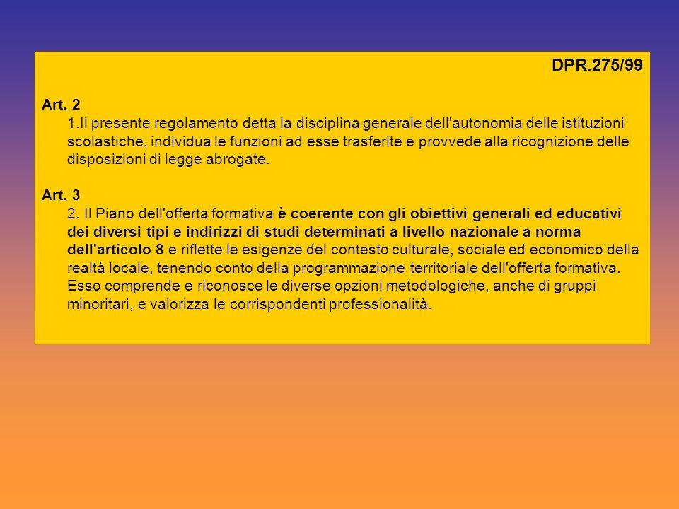 DPR.275/99 Art. 2 1.Il presente regolamento detta la disciplina generale dell'autonomia delle istituzioni scolastiche, individua le funzioni ad esse t