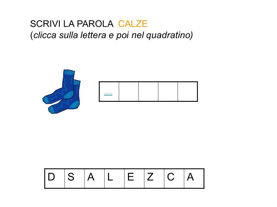 DSALEZCA SCRIVI LA PAROLA CALZE (clicca sulla lettera e poi nel quadratino)....
