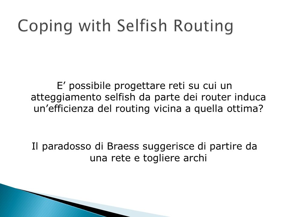 E possibile progettare reti su cui un atteggiamento selfish da parte dei router induca unefficienza del routing vicina a quella ottima.