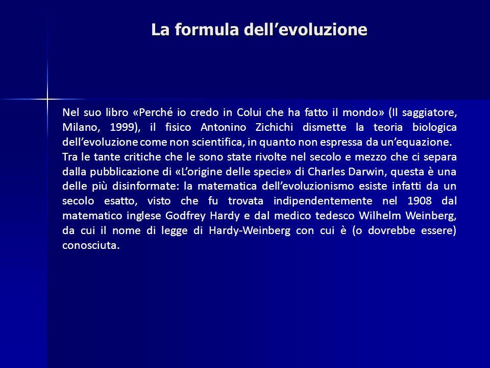 La formula dellevoluzione Nel suo libro «Perché io credo in Colui che ha fatto il mondo» (Il saggiatore, Milano, 1999), il fisico Antonino Zichichi di