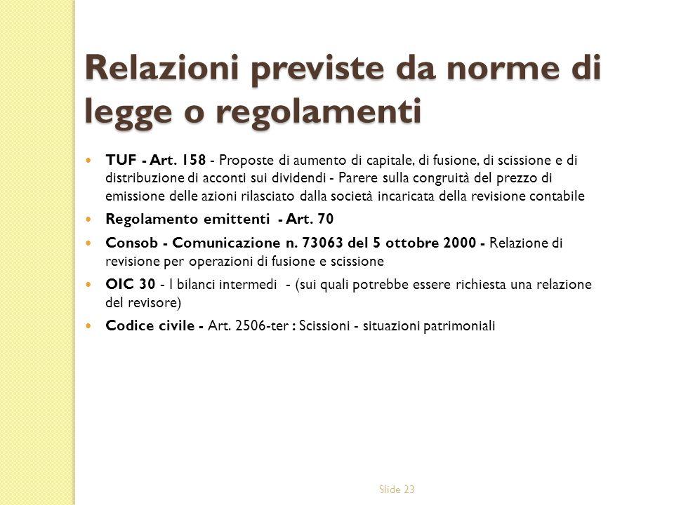 Slide 23 Relazioni previste da norme di legge o regolamenti TUF - Art. 158 - Proposte di aumento di capitale, di fusione, di scissione e di distribuzi