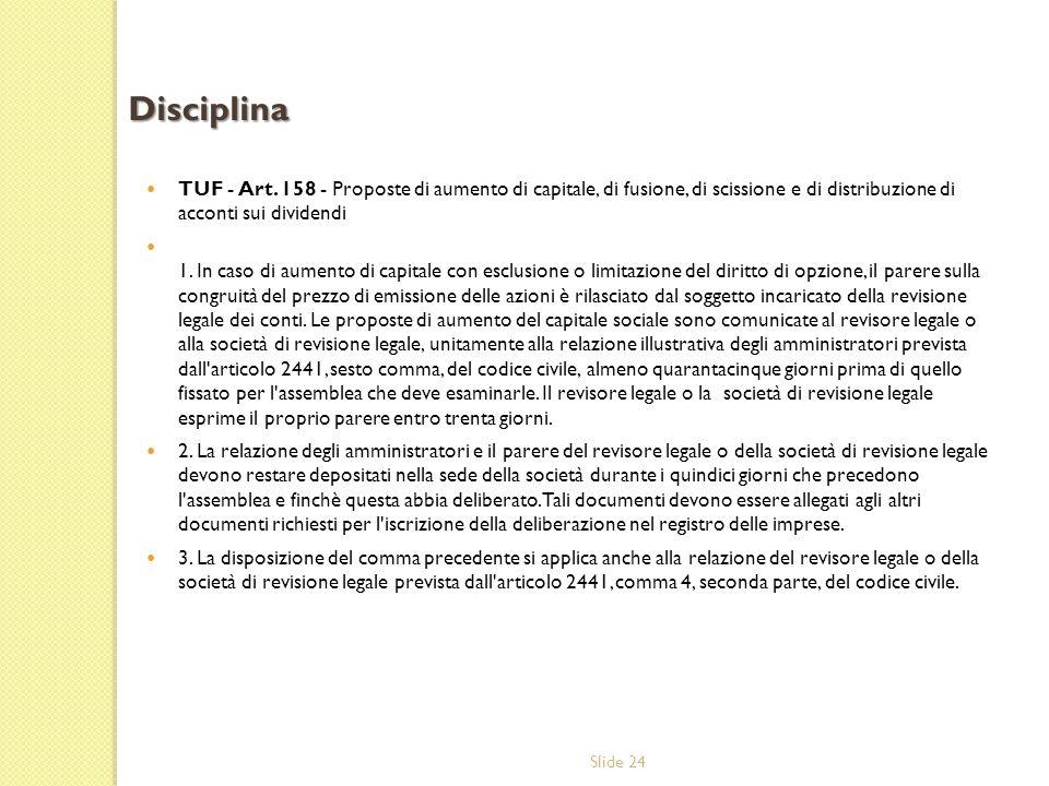 Slide 24 TUF - Art. 158 - Proposte di aumento di capitale, di fusione, di scissione e di distribuzione di acconti sui dividendi 1. In caso di aumento