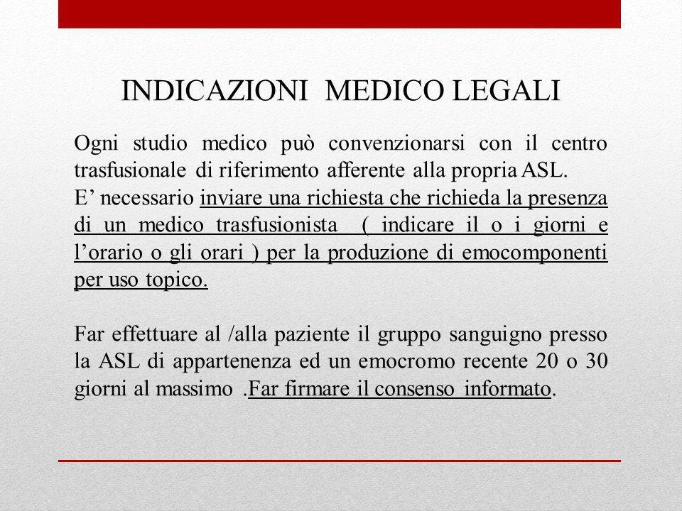 INDICAZIONI MEDICO LEGALI Ogni studio medico può convenzionarsi con il centro trasfusionale di riferimento afferente alla propria ASL. E necessario in