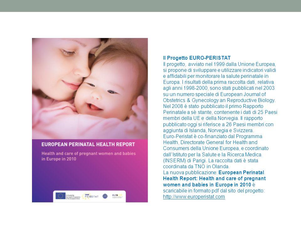 Il Progetto EURO-PERISTAT Il progetto, avviato nel 1999 dalla Unione Europea, si propone di sviluppare e utilizzare indicatori validi e affidabili per monitorare la salute perinatale in Europa.