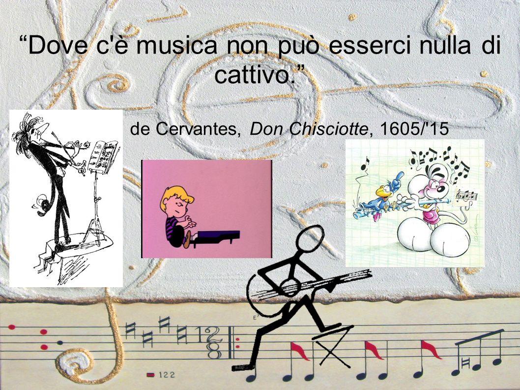 Dove c'è musica non può esserci nulla di cattivo. Miguel de Cervantes, Don Chisciotte, 1605/'15