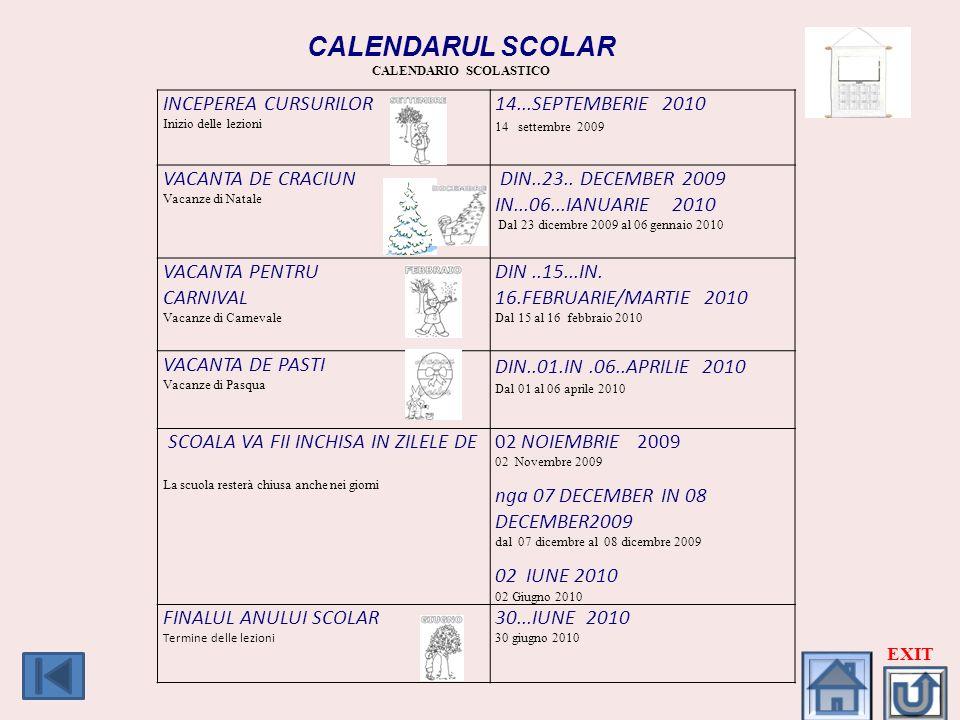 CALENDARUL SCOLAR CALENDARIO SCOLASTICO INCEPEREA CURSURILOR Inizio delle lezioni 14...SEPTEMBERIE 2010 14 settembre 2009 VACANTA DE CRACIUN Vacanze d