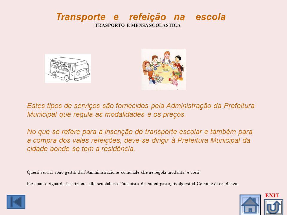 Transporte e refeição na escola TRASPORTO E MENSA SCOLASTICA Estes tipos de serviços são fornecidos pela Administração da Prefeitura Municipal que reg