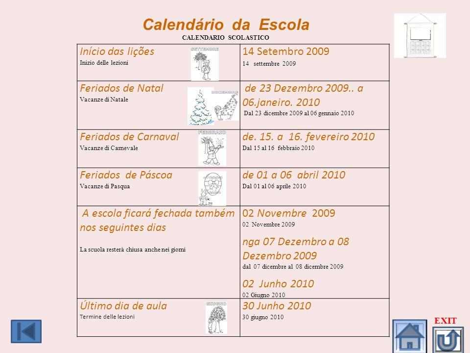 Calendário da Escola CALENDARIO SCOLASTICO Início das lições Inizio delle lezioni 14 Setembro 2009 14 settembre 2009 Feriados de Natal Vacanze di Nata