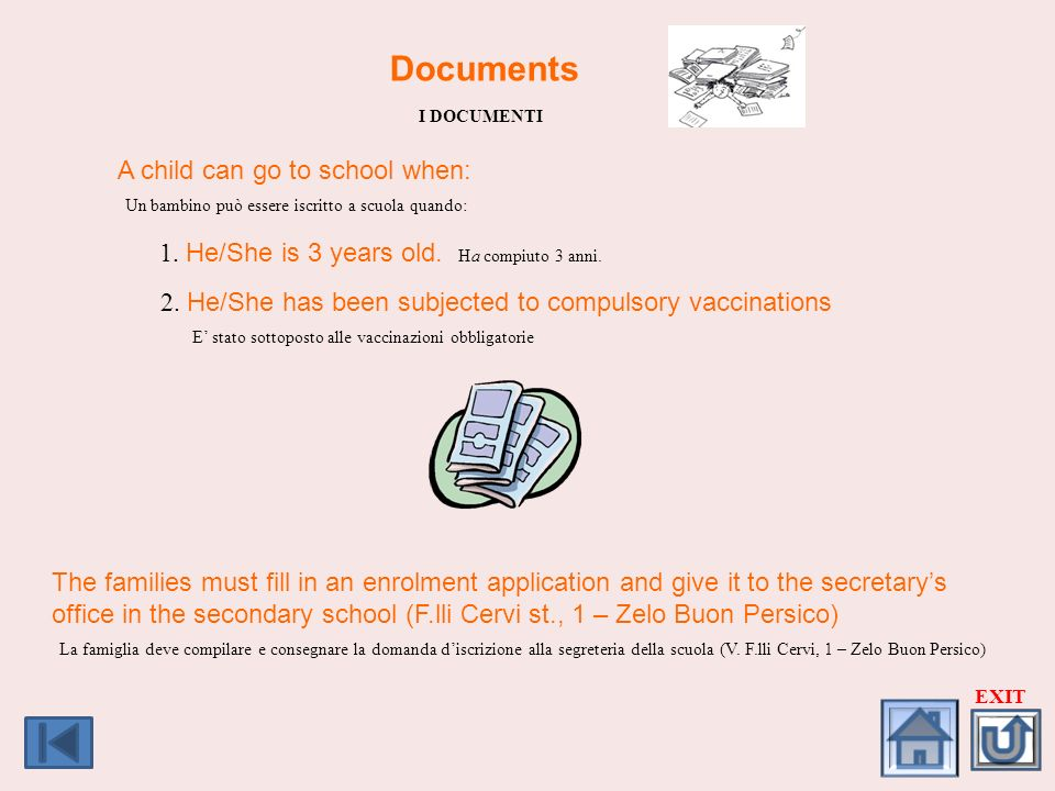 Documents I DOCUMENTI A child can go to school when: Un bambino può essere iscritto a scuola quando: 1. He/She is 3 years old. Ha compiuto 3 anni. 2.