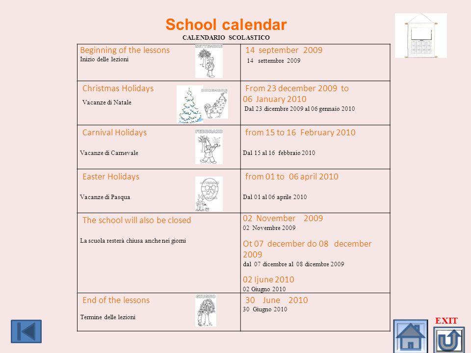 School calendar CALENDARIO SCOLASTICO Beginning of the lessons Inizio delle lezioni 14 september 2009 14 settembre 2009 Christmas Holidays Vacanze di