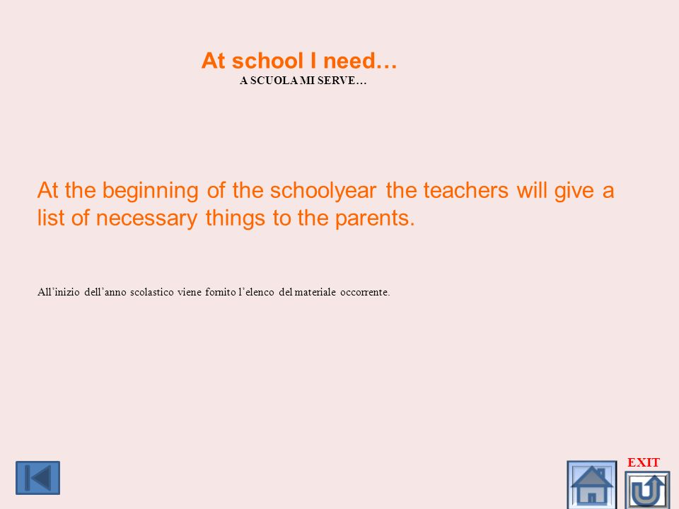 At school I need… A SCUOLA MI SERVE… At the beginning of the schoolyear the teachers will give a list of necessary things to the parents. Allinizio de