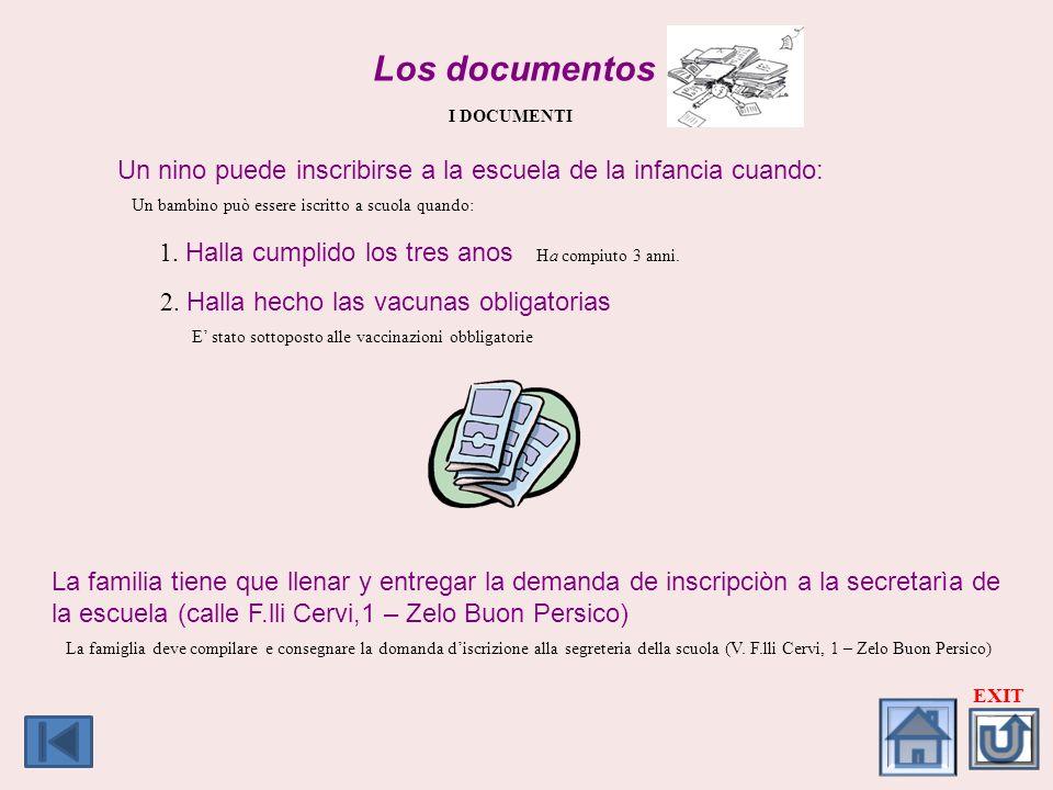 Los documentos I DOCUMENTI Un nino puede inscribirse a la escuela de la infancia cuando: Un bambino può essere iscritto a scuola quando: 1. Halla cump