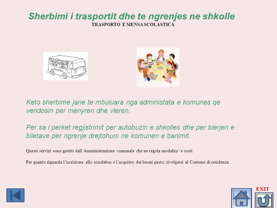 Sherbimi i trasportit dhe te ngrenjes ne shkolle TRASPORTO E MENSA SCOLASTICA Keto sherbime jane te mbuluara nga administata e komunes qe vendosin per