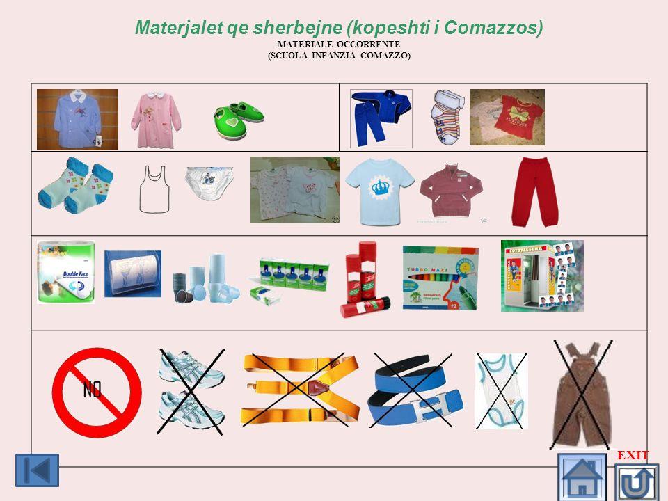 Materjalet qe sherbejne (kopeshti i Comazzos) MATERIALE OCCORRENTE (SCUOLA INFANZIA COMAZZO) EXIT