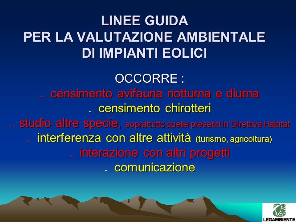 LINEE GUIDA PER LA VALUTAZIONE AMBIENTALE DI IMPIANTI EOLICI OCCORRE :.